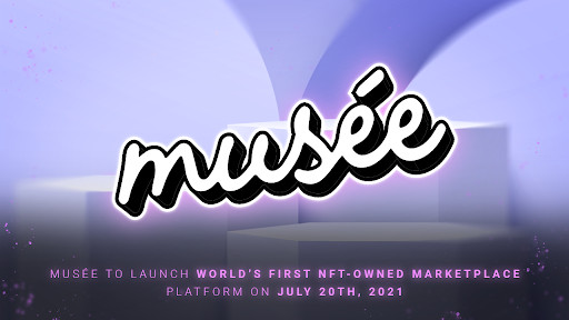 Musée to Launch World's First NFT-Owned Marketplace Platform on July 20th, 2021