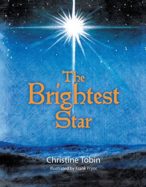 Christine Tobin's New Book 'The Brightest Star' is an Extraordinary Story of Angels and Their Dilemma During the Very First Christmas