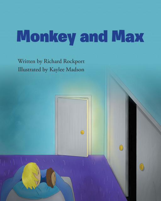 Richard Rockport's new book, 'Monkey and Max', is a triumphant tale of a little boy who overcomes his biggest fears with the help of a special toy who instills bravery