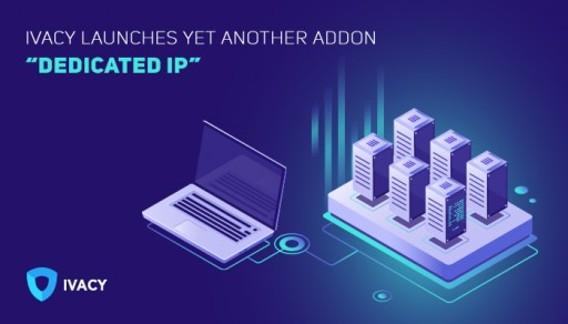 Ivacy Releases New Add-On; Dedicated IP Now Available for Purchase