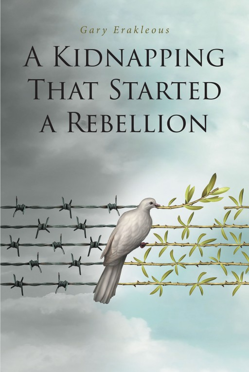 Gary Erakleous' New Book 'A Kidnapping That Started a Rebellion' Carries a Brilliant Tale of Finally Standing Up Against the Supremacy of Selfish Power