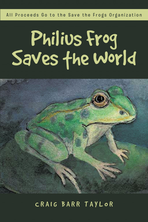 Craig Barr Taylor's New Book 'Philius Frog Saves the World' Is A Fun Fable About A Frog's Journey To Find A Cure For A Deadly Fungus With The Help Of His Friends