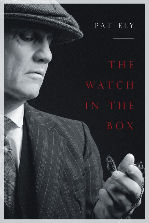 Pat Ely's New Book 'The Watch in the Box' is a Rip-Roaring Tale of Murder and Mystery Finding Its Way in the Lives of a Curious Couple