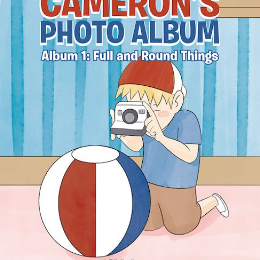 Y.Y. Lee's New Book 'Cameron's Photo Album, Album 1: Full and Round Things' is a Delightful Book for Curious and Adventurous Children