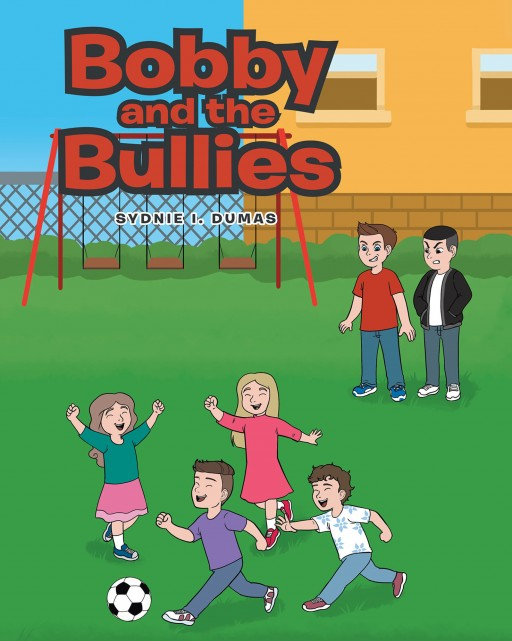Sydnie I. Dumas' New Book 'Bobby and the Bullies' Brings a Wonderful Tale for Kids That Journeys Through the Challenges of Starting at a New School