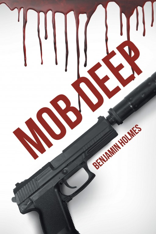 'Mob Deep', From Benjamin Holmes, Recounts the True Story of How the Author Faked His Death to Escape Mob Retribution and a Corrupt Government
