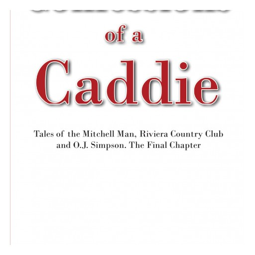 "Mitchell Mesko's New Book ""Confessions of a Caddie"" is a Humor Driven Collection of Anecdotes and Insights From an ""A List"" Caddie at the Riviera Country Club."