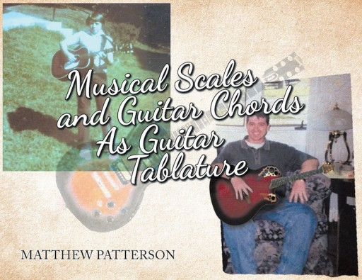 Matthew Patterson's New Book, 'Musical Scales and Guitar Chords as Guitar Tablature' is a Fundamental Visual-Reference Guide for Those Who Play Guitar