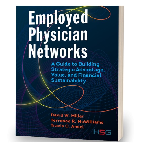 HSG Offers Guidance on Building a High-Performing Employed Physician Network in New Book From Health Administration Press