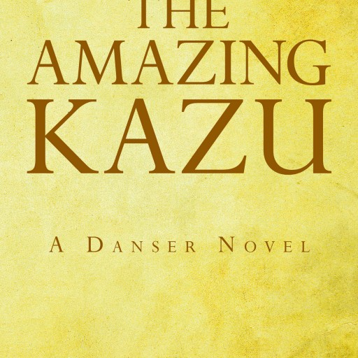 """Greg Jolley's New Book """"The Amazing Kazu: A Danser Novel"""" Is a Brilliant Adventure Into the World of the Danser Family, Full of Kidnapping, Lies, and Redemption."""