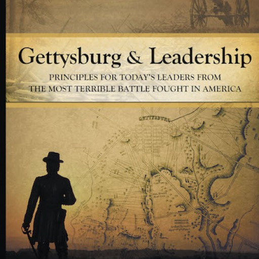 """James P. Osterhaus's New Book, """"Gettysburg and Leadership: Principles for Today's Leaders From the Most Terrible Battle Fought in America"""" is an Empowering Eye-Opener."""