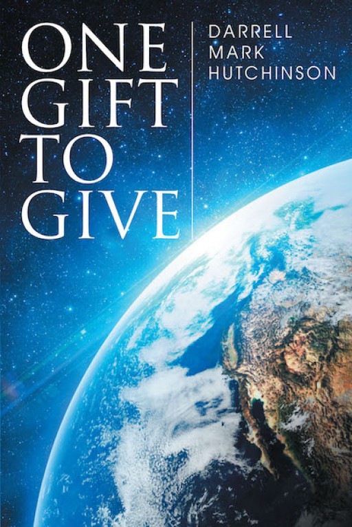 Darrell Mark Hutchinson's New Book 'One Gift to Give' is a Heartwarming Story of a Woman's Newfound Strength and Faith Amid Toils That Wrecked Her Life
