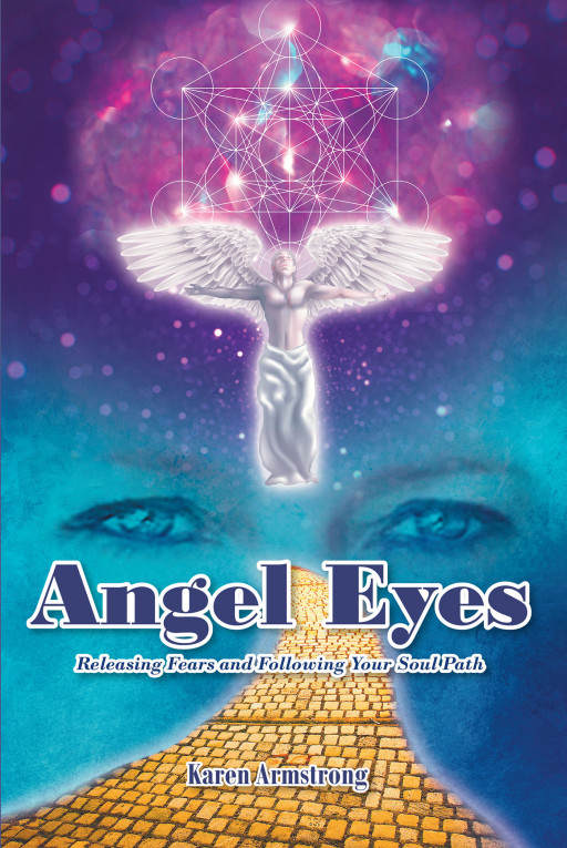 Karen Armstrong's New Book 'Angel Eyes: Releasing Fears and Following Your Soul Path' is a Beautiful Roadmap in Driving Fears Away and Bettering One's Life