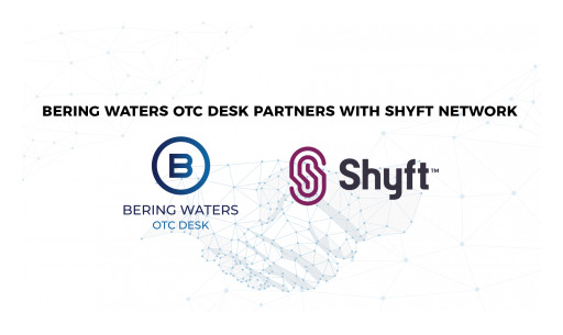 Bering Waters OTC Desk and Shyft Network Partnership Enables Institutions to Invest in the Future of DeFi