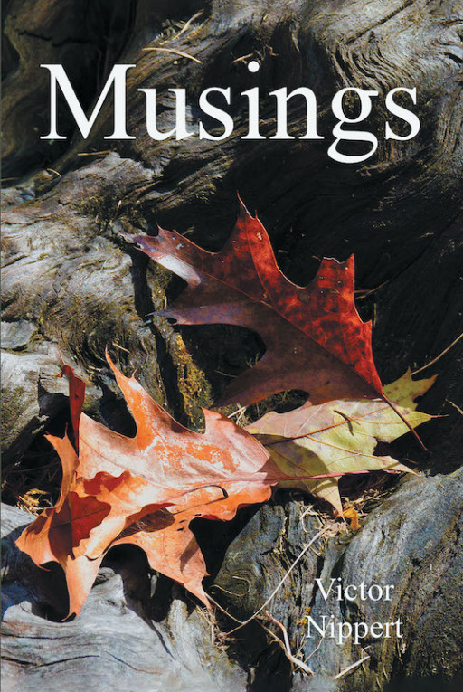 Victor Nippert's New Book 'Musings' Journeys Through the Amusing Thoughts and Reflections of One Man With the World