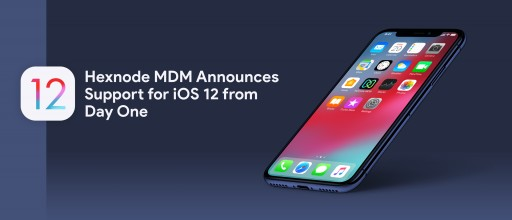Hexnode MDM Announces Support for iOS 12 From Day One