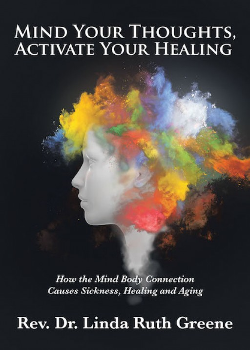 Rev. Dr. Linda Ruth Greene's New Book, 'Mind Your Thoughts, Activate Your Healing' is an Interesting Account That Shows to Readers How Powerful the Mind Is