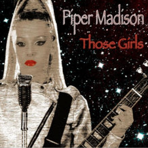 "Piper Madison Releases Debut Solo Single and Music Video ""Those Girls"""