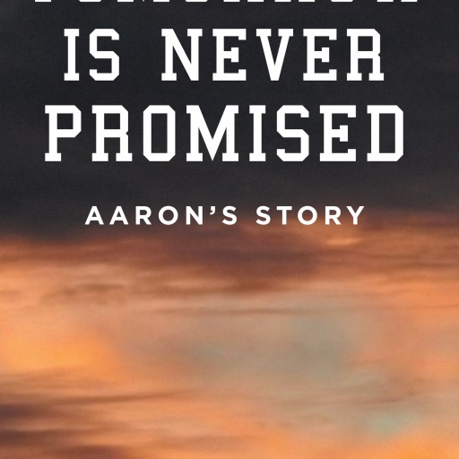 "Dennis Brown's New Book ""Tomorrow Is Never Promised: Aaron's Story"" Is One Father's Journey Through the Horror of Losing His Teenage Son in an Automobile Accident"