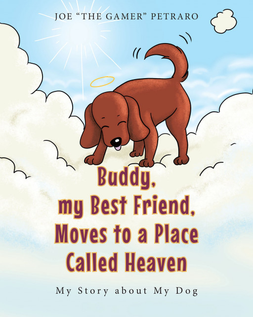 Joe 'The Gamer' Petraro's New Book 'Buddy, My Best Friend, Moves to a Place Called Heaven' is a Wonderful Tale About Knowing Heaven as a Paradise for Good Souls