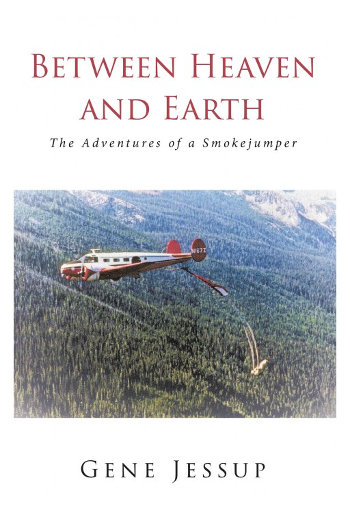 Gene Jessup's New Book 'Between Heaven and Earth' is a Riveting Memoir of the Author's Experiences as a Smokejumper