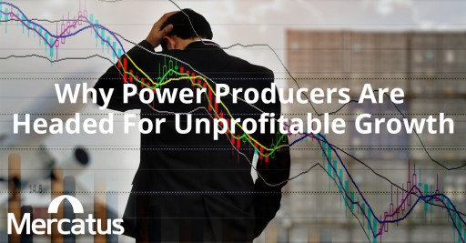 New Insights Into Why Power Producers Are Facing Unprofitable Growth