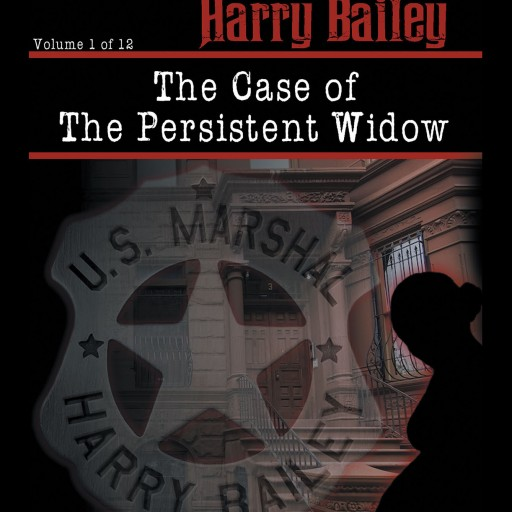 Author Larry Montgomery, Sr.'s New Book 'U.S. Marshal Harry Bailey and the Case of the Persistent Widow' is the Tale of a Man Who is Compelled to Help a Widow.