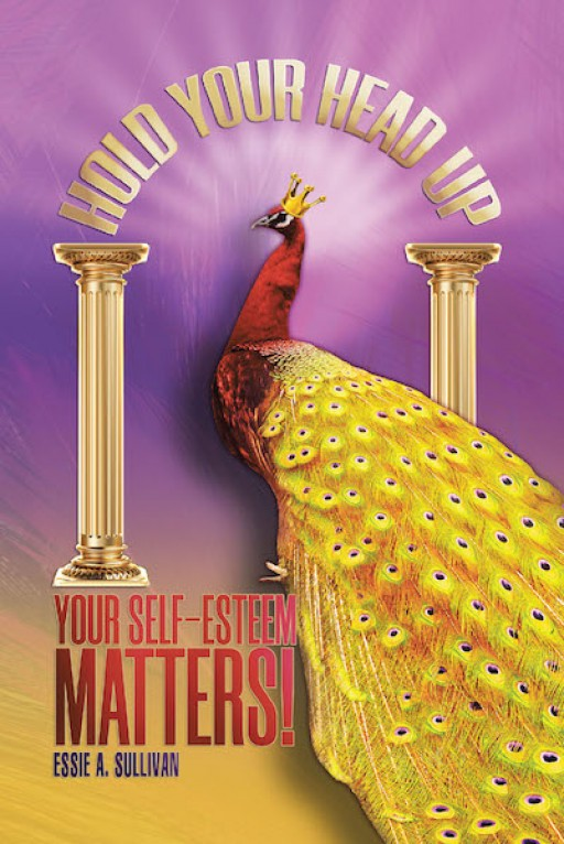 Essie A. Sullivan's New Book 'Hold Your Head Up: Your Self-Esteem Matters!' is a Personal Account About a Girl Who Had to Grow Up and Cope With Life at Such a Young Age