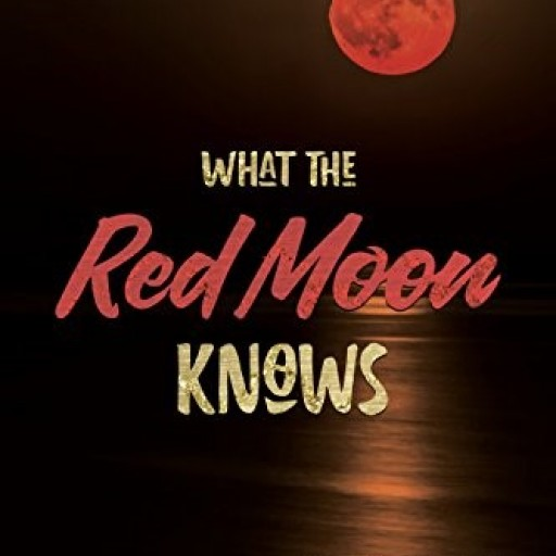 Bestselling Author Joe Hilley's Latest Release, 'What the Red Moon Knows'