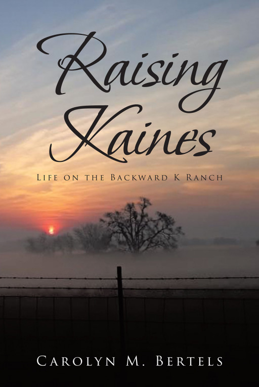 Carolyn M. Bertels' New Book 'Raising Kaines' Follows the Eventful Lives of a Family Residing in the Backward K Ranch