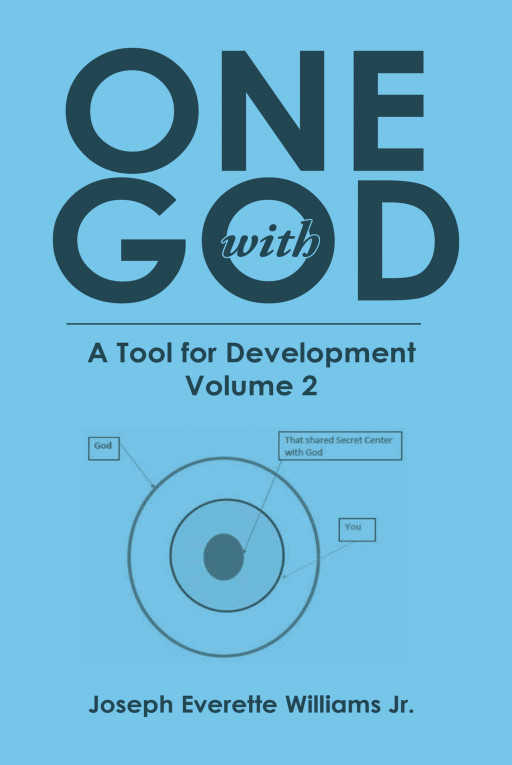Joseph Everette Williams Jr.'s New Book, 'One With God', is an Essential Guide for a Conscious Mindset to Rationalize Every Aspect of One's Life and Their Surroundings