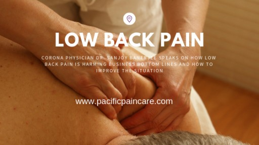 Corona Physician Dr. Sanjoy Banerjee Speaks on How Low Back Pain is Harming Business Bottom Lines and How to Improve the Situation