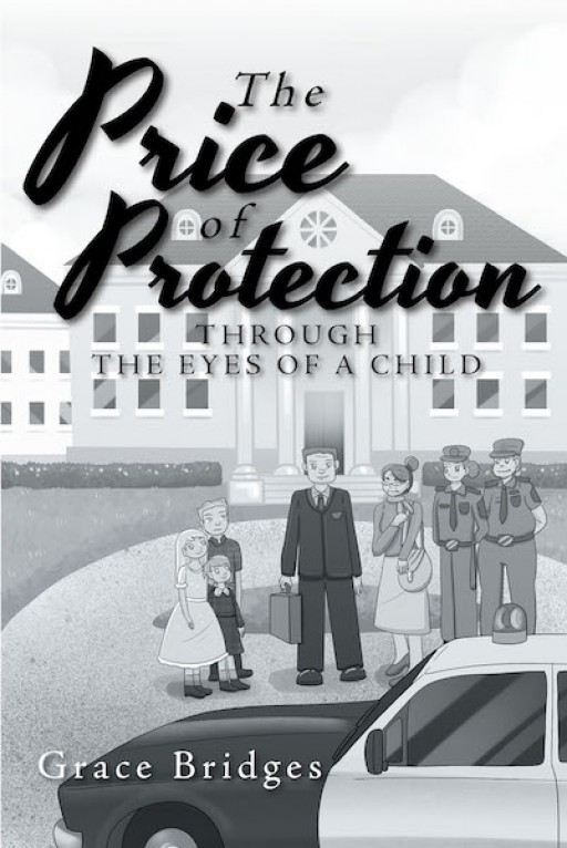Grace Bridges' New Book 'The Price of Protection' is a Heartrending Novel That Shares a Child's Life of Toil and Triumph Against Depravity