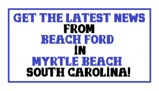 Beach Ford in Myrtle Beach, SC Reallly Knows How to Get the Good News Out to the Public