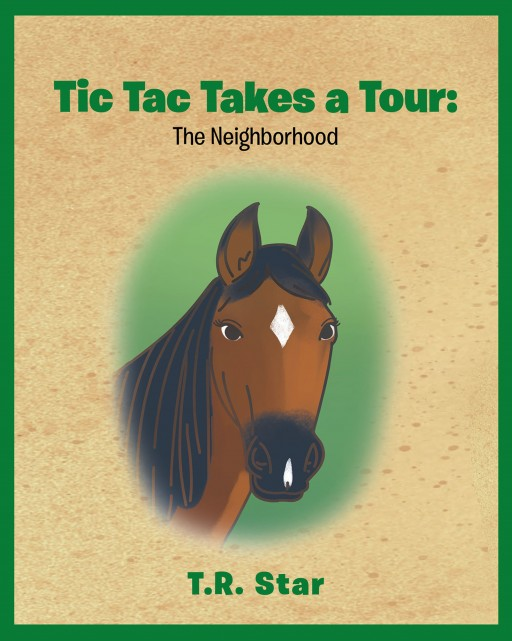 Author T.R. Star's New Book 'Tic Tac Takes a Tour' is the Playful Story of a Horse Named Tic Tac and Her Quest Around Her Neighborhood