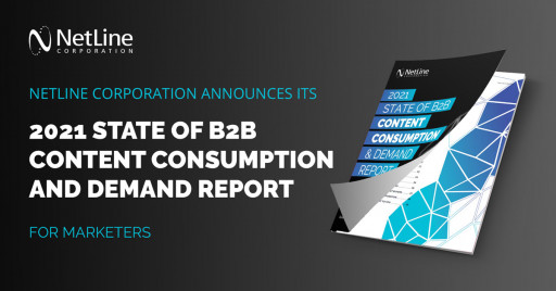 NetLine Corporation Announces Its 2021 State of B2B Content Consumption and Demand Report for Marketers