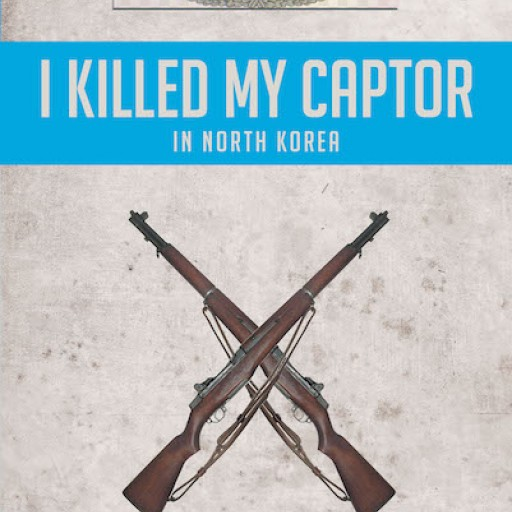 "William Fricks's New Book, ""I Killed My Captor in North Korea"" is an Overwhelming Tale of a Soldier's Toils During Wartime."