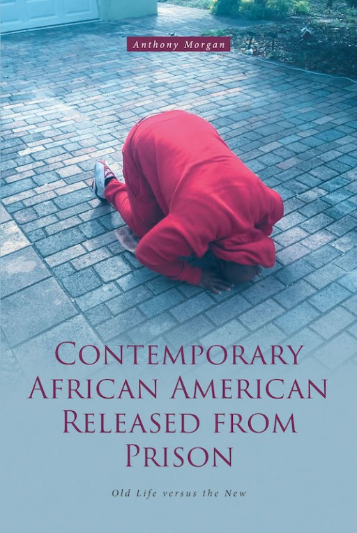 Anthony Morgan's New Book 'Contemporary African American Released From Prison' is a Riveting Memoir of the Author's Journey of Faith and Purpose in Life