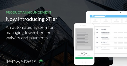 lienwaivers.io Introduces xTier, an Automated System for Managing Lower-Tier Lien Waivers and Payments