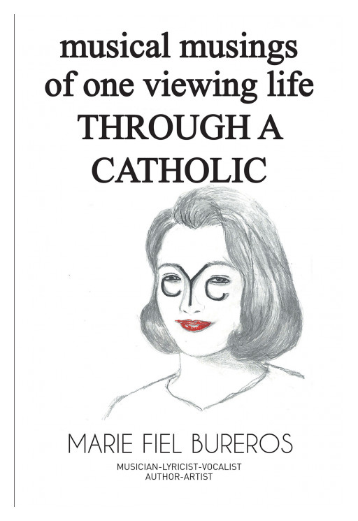 Marie Fiel Bureros's New Book 'Musical Musings of One Viewing Life Through a Catholic Eye' Shares a Collection of Heartwarming Songs That Reflect on God's Magnificence