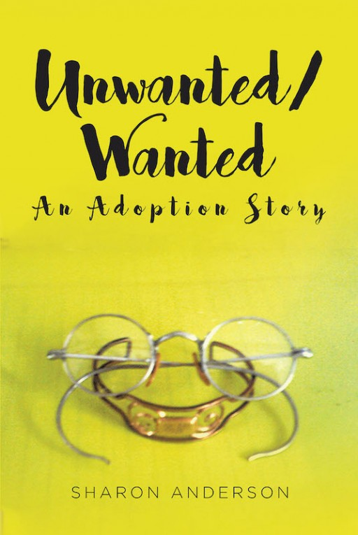 Sharon Anderson's New Book 'Unwanted/Wanted: An Adoption Story' is a Heartwarming Memoir of the Author's Life as an Adopted Child Living in a Loving and Nurturing Home