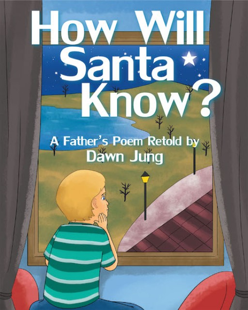 Dawn Jung's New Book 'How Will Santa Know?' is a Delightful Children's Tale About Benny's Expectations for Christmas