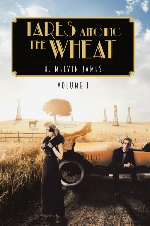 H. Melvin James's New Book 'Tares Among the Wheat' is a Mystifying Tale of a Woman's Lineage Abound With Mystery and Poignancy