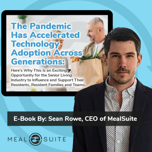 MealSuite CEO Sean Rowe Releases Complimentary E-Book to Help Senior Living Leaders Embrace Technological Change Brought on by the Pandemic