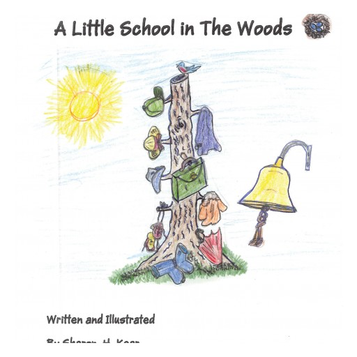 "Sharon H. Kear's New Book, ""A Little School in the Woods"" is an Enthralling Fable Filled With Lessons on Acceptance, Objectivity, and Compassion Towards Others."