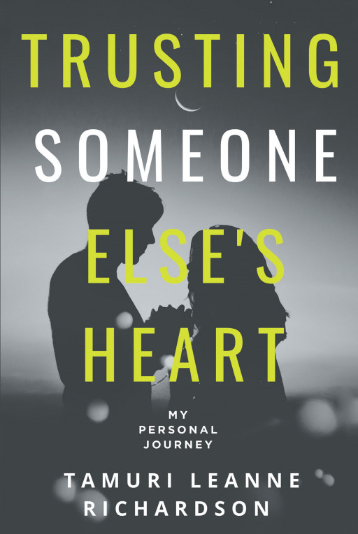 Fulton Books Author Tamuri Leanne Richardson's New Book 'Trusting Someone Else's Heart' Holds a Meaningful Message About Making the Right Choices and Believing in Oneself
