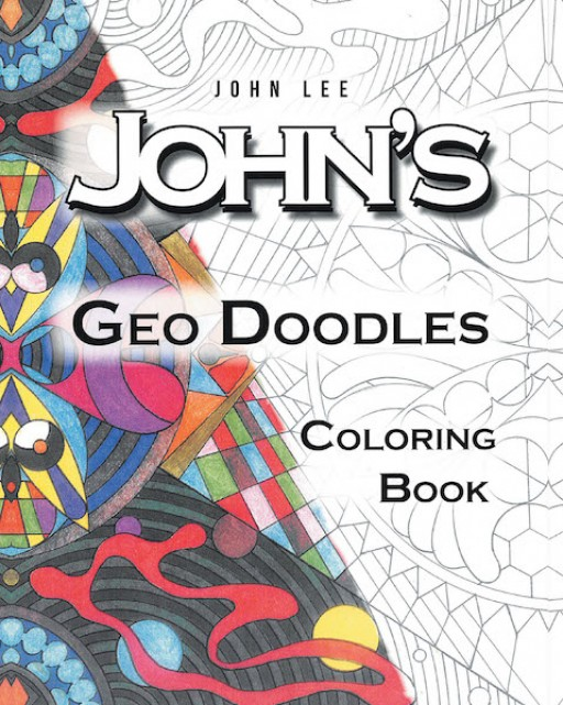 John Lee's New Book 'John's Geo Doodles Coloring Book' is an Engaging Coloring Book That Provides Great Peace and Tranquility for the Mind