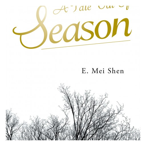 "E. Mei Shen's New Book ""A Tale Out of Season"" is an Intriguing Biography of a Woman Who Did Not Allow the World to Stand in the Way of Her Dreams, or Her Life."
