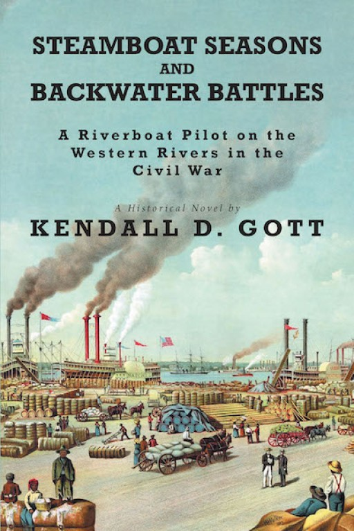 Kendall D. Gott's New Book 'Steamboat Seasons and Backwater Battles' Uncovers a Brilliant Novel That Dives Into the Steamboat Life and the War on the Waters