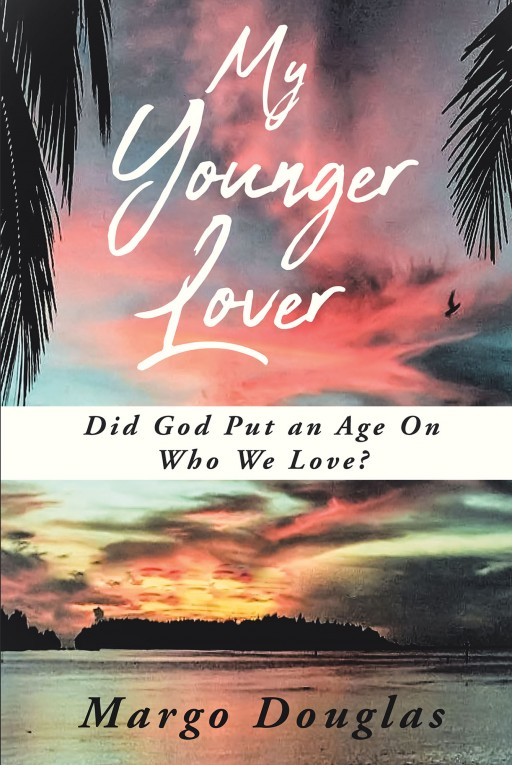Author Margo Douglas' New Book 'My Younger Lover' is an Extraordinary Story of Courage, Love, Prayer and Overcoming Childhood Fears of Dating or Marrying a Younger Man
